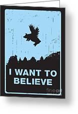 I Want To Believe Greeting Card by Budi Satria Kwan