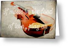 If Music Be The Food Of Love Play On Greeting Card by Edward Fielding