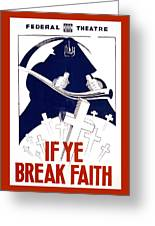 If Ye Break Faith Greeting Card by Unknown