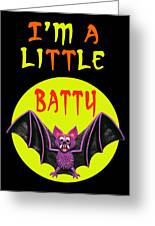 I'm A Little Batty Greeting Card by Amy Vangsgard