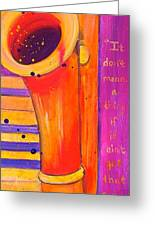 It Don't Mean A Thing Greeting Card by Debi Starr
