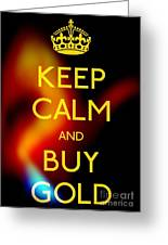 Keep Calm And Buy Gold Greeting Card by Daryl Macintyre