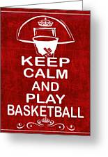 Keep Calm And Play Basketball Greeting Card by Daryl Macintyre