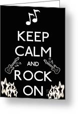 Keep Calm And Rock On Greeting Card by Daryl Macintyre