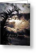 Life Is A Journey Greeting Card by Gerlinde Keating - Keating Associates Inc