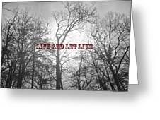 Live And Let Live Greeting Card by Gerlinde Keating - Keating Associates Inc