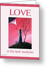 Love Is The Best Medicine By Shawna Erback Greeting Card by Shawna Erback
