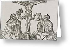 Martin Luther And Frederick IIi Of Saxony Kneeling Before Christ On The Cross Greeting Card by German School