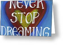 Never Stop Dreaming Greeting Card by Carla Bank