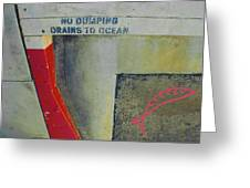 No Dumping - Drains To Ocean No 2 Greeting Card by Ben and Raisa Gertsberg
