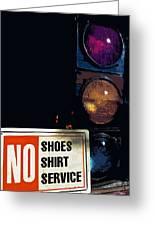 No Shoes No Shirt No Service Greeting Card by Bill Owen
