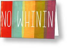 No Whining Greeting Card by Linda Woods
