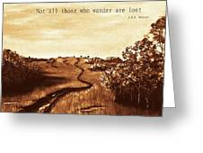 Not All Those Who Wander Are Lost Greeting Card by Anastasiya Malakhova