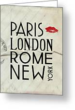 Paris London Rome And New York Greeting Card by Jaime Friedman