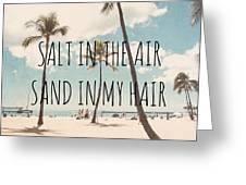 Salt in the air Sand in my hair Greeting Card by Nastasia Cook