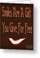 Smiles Are A Gift You Give For Free Greeting Card by Andee Design