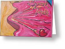 Speak Truth Greeting Card by Kimeko  Torres