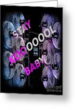 Stay Kool Baby Greeting Card by The Stone Age