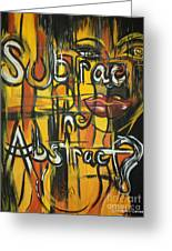 Subtract The Abstract? Greeting Card by Adriana Garces