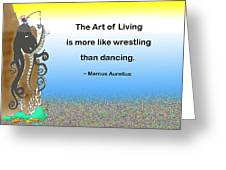 The Art Of Living Greeting Card by Mike Flynn