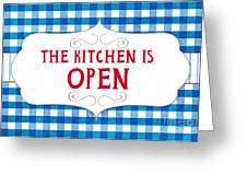 The Kitchen Is Open Greeting Card by Linda Woods
