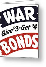 War Bonds Give 3 Get 4 Greeting Card by War Is Hell Store