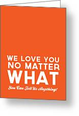 We Love You No Matter What - Greeting Card Greeting Card by Linda Woods