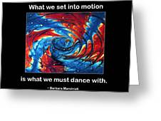 What We Set In Motion Greeting Card by Mike Flynn