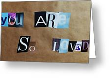 You Are So Loved Greeting Card by Anna Villarreal Garbis