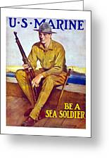 Be A Sea Soldier  Greeting Card by War Is Hell Store