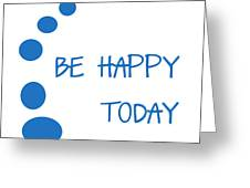 Be Happy Today in Blue Greeting Card by Nomad Art And  Design