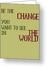 Be The Change Greeting Card by Nomad Art And  Design