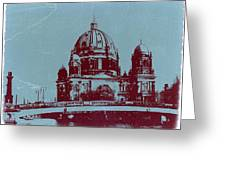 Berlin Cathedral Greeting Card by Naxart Studio