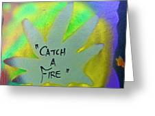Catch A Fire Greeting Card by Tony B Conscious