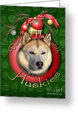 Christmas - Deck The Halls With Huskies Greeting Card by Renae Laughner