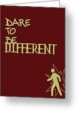 Dare To Be Different Greeting Card by Nomad Art And  Design