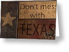 Dont Mess With Texas Greeting Card by Kelly Rader