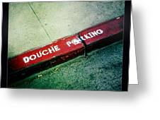 Douche Parking Greeting Card by Nina Prommer