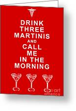 Drink Three Martinis And Call Me In The Morning - Red Greeting Card by Wingsdomain Art and Photography