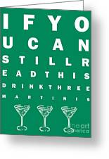 Eye Exam Chart - If You Can Read This Drink Three Martinis - Green Greeting Card by Wingsdomain Art and Photography