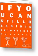 Eye Exam Chart - If You Can Read This Drink Three Martinis - Orange Greeting Card by Wingsdomain Art and Photography