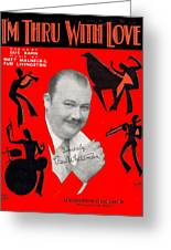 I'm Thru Withlove Greeting Card by Mel Thompson