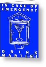 In Case Of Emergency - Drink Martini - Blue Greeting Card by Wingsdomain Art and Photography