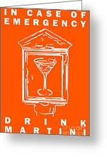 In Case Of Emergency - Drink Martini - Orange Greeting Card by Wingsdomain Art and Photography