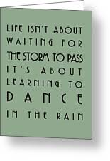 Life Isnt About Waiting For The Storm To Pass Greeting Card by Nomad Art And  Design