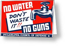 No Water No Guns Greeting Card by War Is Hell Store