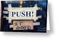 Push It Good Greeting Card by Kim Fearheiley