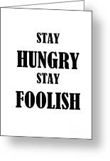 Stay Hungry Stay Foolish Greeting Card by Trilby Cole