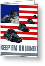 Tanks Keep 'em Rolling Greeting Card by War Is Hell Store