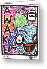 R U Awake Greeting Card by Robert Wolverton Jr